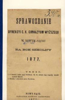 Sprawozdanie Dyrekcyi C. K. Gimnazyum Wyższego w Nowym Sączu za rok szkolny 1877