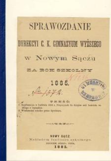 Sprawozdanie Dyrekcyi C. K. Gimnazyum Wyższego w Nowym Sączu za rok szkolny 1885