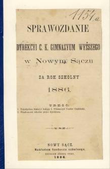 Sprawozdanie Dyrekcyi C. K. Gimnazyum Wyższego w Nowym Sączu za rok szkolny 1886