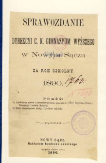 Sprawozdanie Dyrekcyi C. K. Gimnazyum Wyższego w Nowym Sączu za rok szkolny 1890