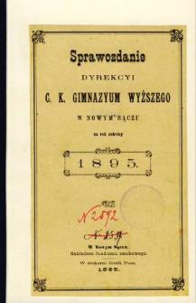 Sprawozdanie Dyrekcyi C. K. Gimnazyum Wyższego w Nowym Sączu za rok szkolny 1895