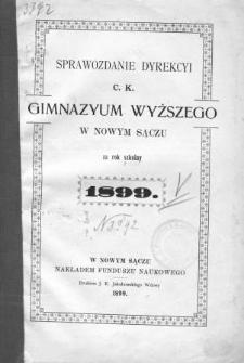 Sprawozdanie Dyrekcyi C. K. Gimnazyum Wyższego w Nowym Sączu za rok szkolny 1899
