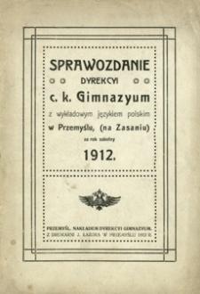Sprawozdanie Dyrekcyi c. k. Gimnazyum z wykładowym językiem polskim w Przemyślu na Zasaniu za rok szkolny 1912