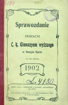 Sprawozdanie Dyrekcyi C. K. Gimnazyum Wyższego w Nowym Sączu za rok szkolny 1902