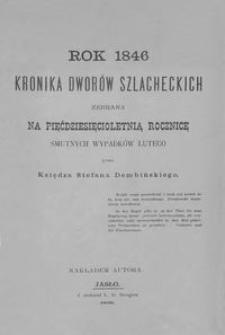 Rok 1846 : kronika dworów szlacheckich zebrana na pięćdziesięcioletnią rocznicę smutnych wypadków lutego