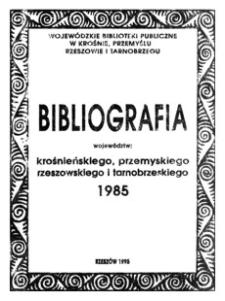 Bibliografia województw : krośnieńskiego, przemyskiego, rzeszowskiego i tarnobrzeskiego 1985