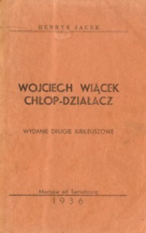 Wojciech Wiącek chłop-działacz : krótki zarys życia i pracy społeczno-narodowej Wojciecha Wiącka z Machowa