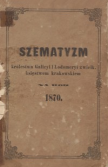 Szematyzm Królestwa Galicyi i Lodomeryi z Wielkiem Księstwem Krakowskiem na rok 1870