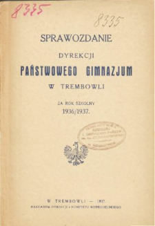 Sprawozdanie Dyrekcji Państwowego Gimnazjum w Trembowli za rok szkolny 1936/37