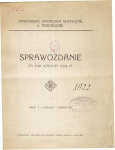 Sprawozdanie Dyrektora Państwowego Gimnazjum Klasycznego w Trzemesznie za rok szkolny 1924/25