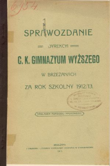 Sprawozdanie Dyrekcyi C. K. Gimnazyum Wyższego w Brzeżanach za rok szkolny 1912/13