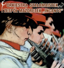 """Orkiestra Szałamaistek i Zespół Mażoretek """"Incanto"""""""