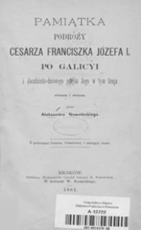 Pamiątka podróży cesarza Franciszka Józefa I po Galicyi i dwudziesto-dniowego pobytu jego w tym kraju