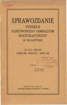 Sprawozdanie Dyrekcji Państwowego Gimnazjum Koedukacyjnego w Wolsztynie za lata szkolne 1929/30, 1930/31, 1931/32