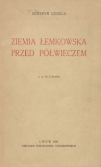 Ziemia Łemkowska przed półwieczem : zapiski i wspomnienia z lat 1888-1893 : z 12 rycinami