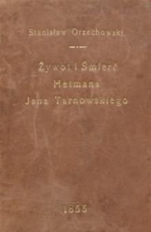 Żywot i śmierć Jana Tarnowskiego : kasztelana krakowskiego, hetmana wielkiego koronnego