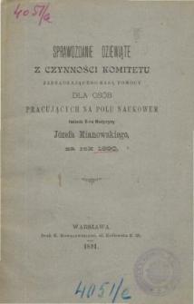 Sprawozdanie z czynności Komitetu zarządzającego kasą pomocy dla osób pracujących na polu naukowym om. dr medycyny Józefa Mianowskiego za rok 1890