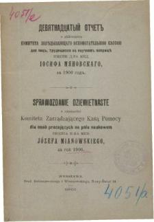 Sprawozdanie z czynności Komitetu zarządzającego kasą pomocy dla osób pracujących na polu naukowym om. dr medycyny Józefa Mianowskiego za rok 1900