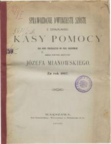 Sprawozdanie z czynności Komitetu zarządzającego kasą pomocy dla osób pracujących na polu naukowym om. dr medycyny Józefa Mianowskiego za rok 1907