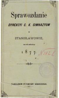Sprawozdanie Dyrekcyi C. K. Gimnazyum w Stanisławowie za rok szkolny 1877