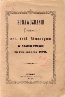 Sprawozdanie Dyrekcyi C. K. Gimnazyum w Stanisławowie za rok szkolny 1879