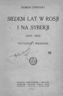 Siedem lat w Rosji i na Syberji : (1915-1921) : przygody i wrażenia