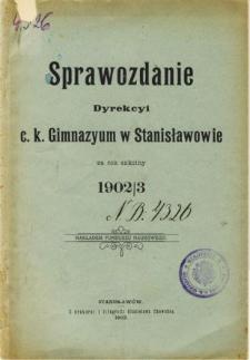 Sprawozdanie Dyrekcyi C. K. Gimnazyum w Stanisławowie za rok szkolny 1902/03