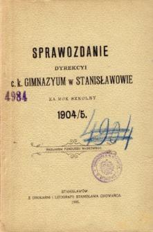 Sprawozdanie Dyrekcyi C. K. Gimnazyum w Stanisławowie za rok szkolny 1904/05