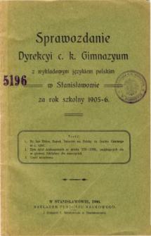 Sprawozdanie Dyrekcyi C. K. Gimnazyum z wykładowym językiem polskim w Stanisławowie za rok szkolny 1905/06
