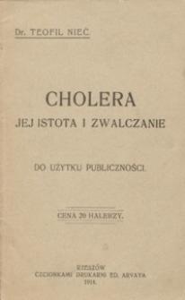 Cholera : jej istota i zwalczanie : do użytku publiczności