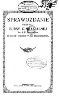 Sprawozdanie Dyrekcji Bursy Gimnazjalnej im. X. F. Dymnickiego w Rzeszowie za czas od 1 września 1913 do 31 sierpnia 1931