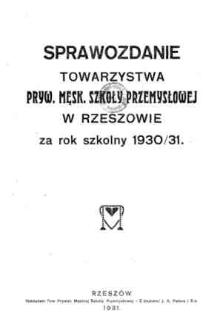 Sprawozdanie Towarzystwa Prywatnej Męskiej Szkoły Przemysłowej w Rzeszowie za rok szkolny 1930/31