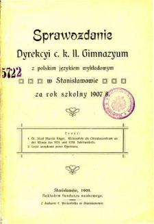 Sprawozdanie Dyrekcyi C. K. Gimnazyum z polskim językiem wykładowym w Stanisławowie za rok szkolny 1907/08