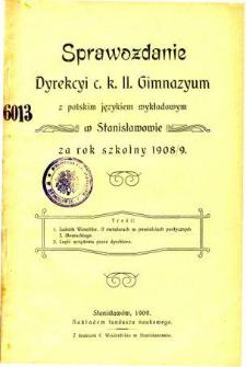 Sprawozdanie Dyrekcyi C. K. Gimnazyum z polskim językiem wykładowym w Stanisławowie za rok szkolny 1908/09