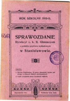 Sprawozdanie Dyrekcyi C. K. II Gimnazyum z polskim językiem wykładowym w Stanisławowie za rok szkolny 1910/11