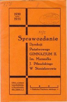 Sprawozdanie Dyrekcji Państwowego Gimnazjum II. im. Marszałka J. Piłsudskiego w Stanisławowie za rok szkolny 1930/31