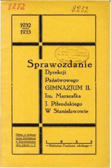 Sprawozdanie Dyrekcji Państwowego Gimnazjum II. im. Marszałka J. Piłsudskiego w Stanisławowie za rok szkolny 1932/33