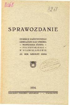 Sprawozdanie Dyrekcji Państwowego Gimnazjum II. im. Marszałka J. Piłsudskiego w Stanisławowie za rok szkolny 1933/34