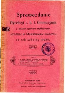 Sprawozdanie Dyrekcyi C.K. Gimnazyum I. z polskim językiem wykładowym w Stanisławowie za rok szkolny 1908/09