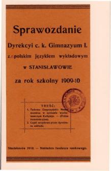 Sprawozdanie Dyrekcyi C. K. Gimnazyum I. z polskim językiem wykładowym w Stanisławowie za rok szkolny 1909/10