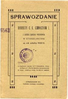 Sprawozdanie Dyrekcyi C. K. Gimnazyum I. z polskim językiem wykładowym w Stanisławowie za rok szkolny 1910/11