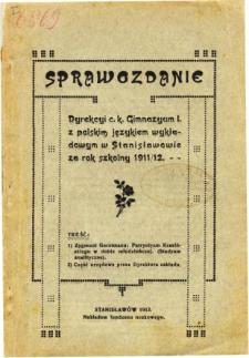 Sprawozdanie Dyrekcyi C. K. Gimnazyum I. z polskim językiem wykładowym w Stanisławowie za rok szkolny 1911/12