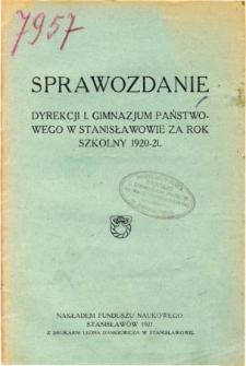 Sprawozdanie Dyrekcji I. Gimnazjum Państwowego w Stanisławowie za rok szkolny 1920/21