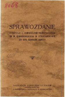 Sprawozdanie Dyrekcji I. Gimnazjum Państwowego im. M. Romanowskiego w Stanisławowie za rok szkolny 1926/27