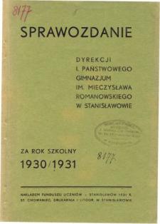 Sprawozdanie Dyrekcji I. Gimnazjum Państwowego im. M. Romanowskiego w Stanisławowie za rok szkolny 1930/31