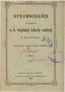 Sprawozdanie Dyrekcyi C. K. Wyższej Szkoły Realnej w Stanisławowie za rok szkolny 1884