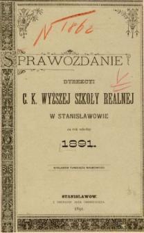 Sprawozdanie Dyrekcyi C. K. Wyższej Szkoły Realnej w Stanisławowie za rok szkolny 1891