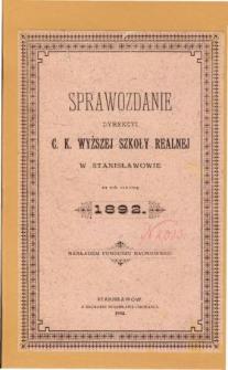 Sprawozdanie Dyrekcyi C. K. Wyższej Szkoły Realnej w Stanisławowie za rok szkolny 1892