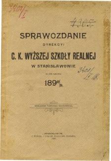Sprawozdanie Dyrekcyi C. K. Wyższej Szkoły Realnej w Stanisławowie za rok szkolny 1898/9