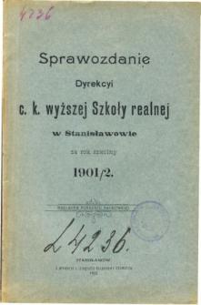 Sprawozdanie Dyrekcyi C. K. Wyższej Szkoły Realnej w Stanisławowie za rok szkolny 1901/2